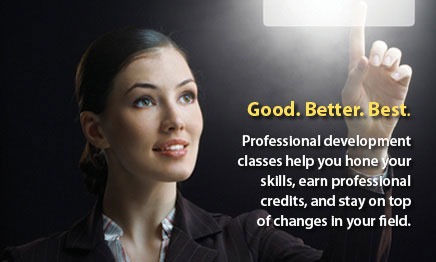 Professional Development classes help you hone your skills and improve your resume.